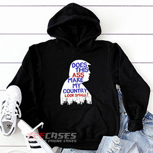 1032 An Trump Does This Ass Make My Country Look Small Hoodie Sweatshirts 300x300 - Trump Quotes hoodie