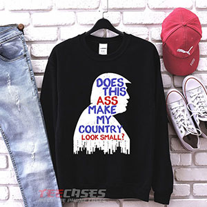 1032 An Trump Does This Ass Make My Country Look Small Sweatshirt 300x300 - Trump Quotes sweatshirt Crewneck