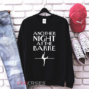 1038 Another Night At The Barre Tblack Sweatshirt 300x300 - another night at the barre sweatshirt Crewneck