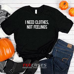 1299 I Need Clothes Not Feelings T Shirt 300x300 - i need clothes, not feelings quotes tshirt