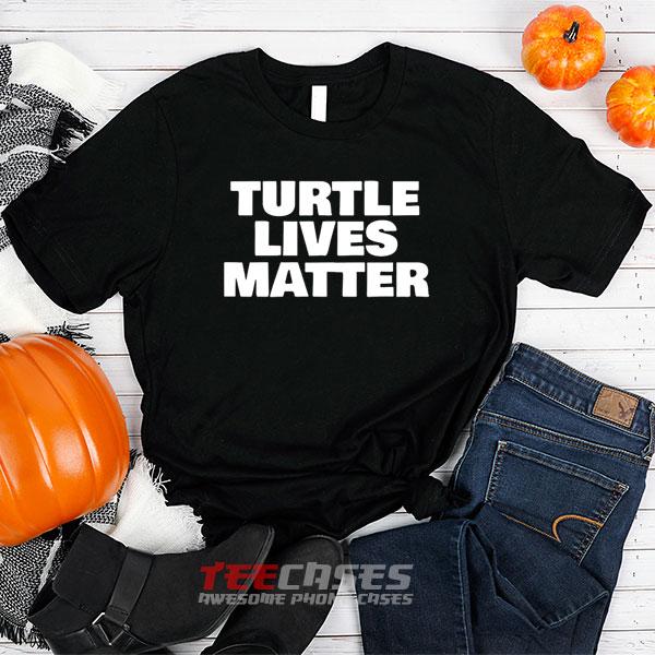 Turtle Lives Matter tshirt
