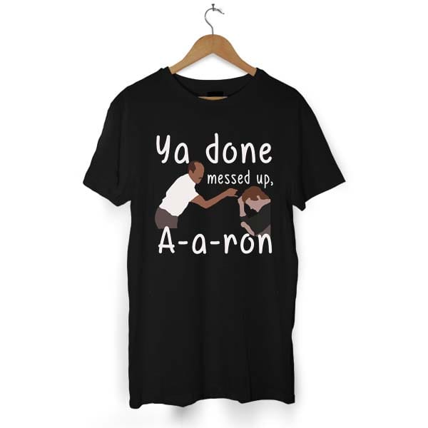 Ya Done Messed Up tshirt
