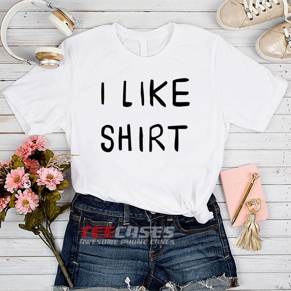 I Like Shirt tshirt
