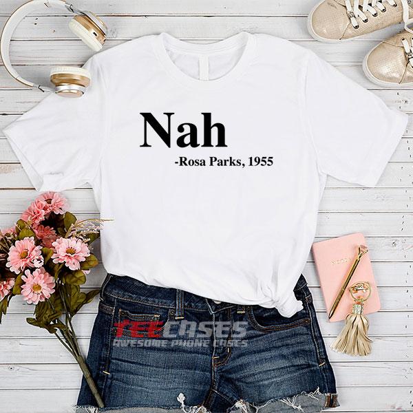 Nah. Rosa Parks 1955 tshirt