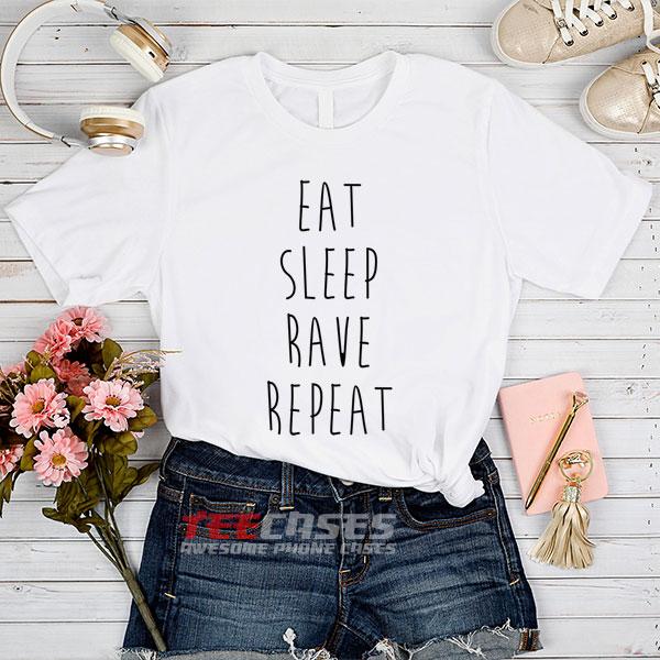 Eat Sleep Rave Repeat Quotes tshirt