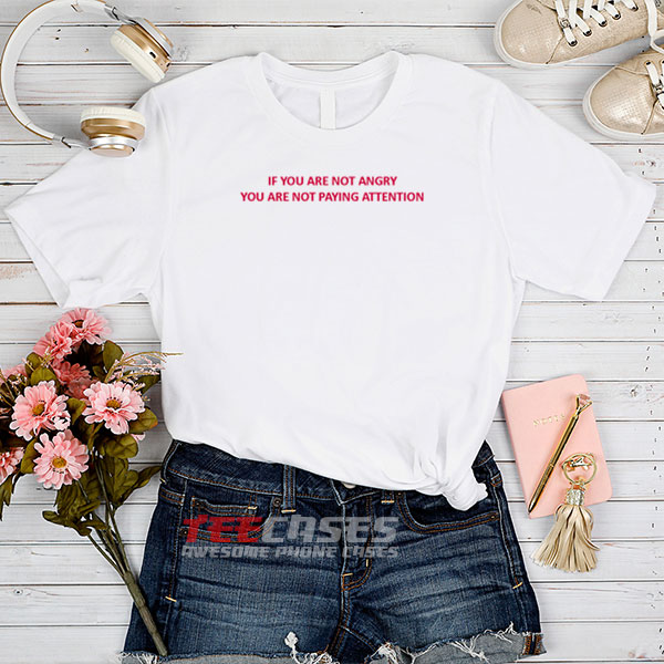 if you are not angry tshirt