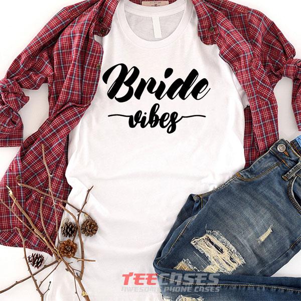 Bride Vibes tshirt