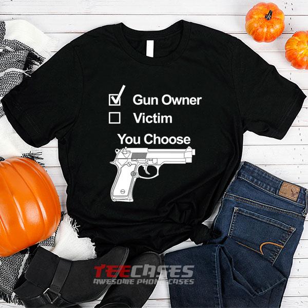 Gun Owner Or Victim tshirt