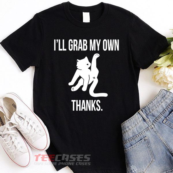 Ill Grab My Own tshirt