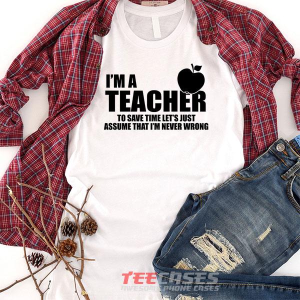 Im A Teacher tshirt