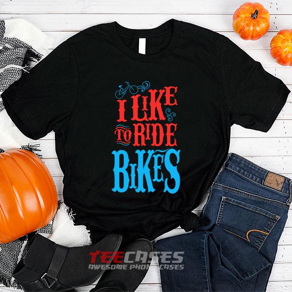 Like To Ride Bikes tshirt