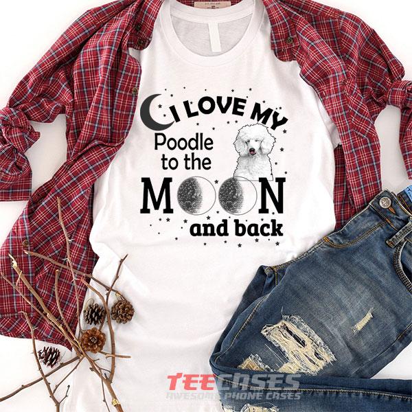 Love My Poodle Dog tshirt