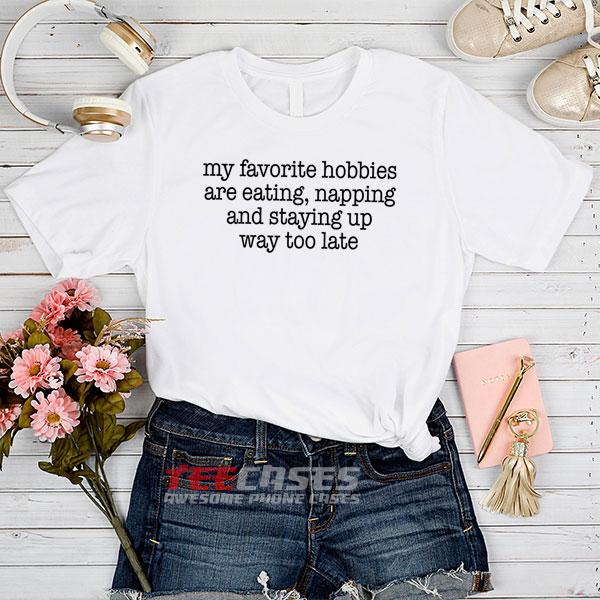 My Favorite Hobbies Are Eating tshirt