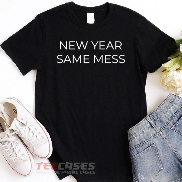 New Year Same Mess tshirt