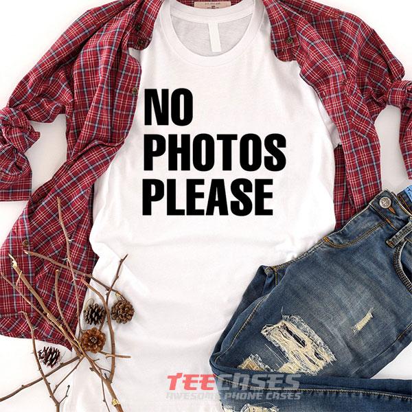 No Photo Please tshirt