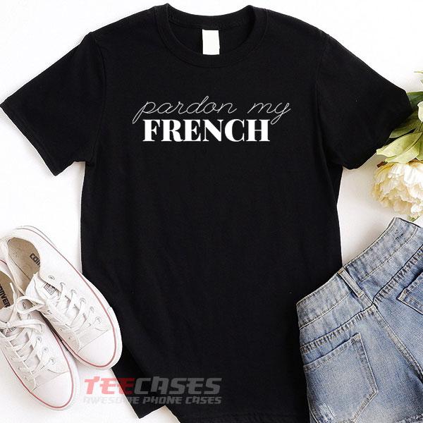 Pardon My French tshirt
