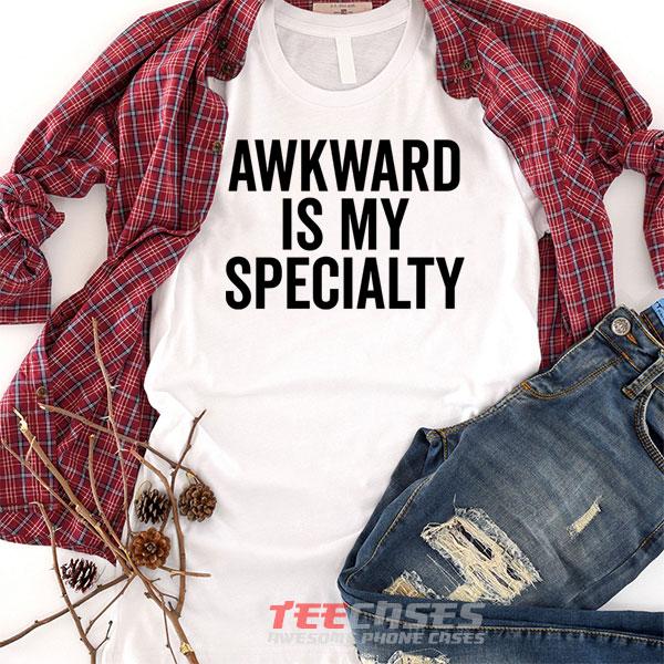 Awkward Is My Specialty tshirt