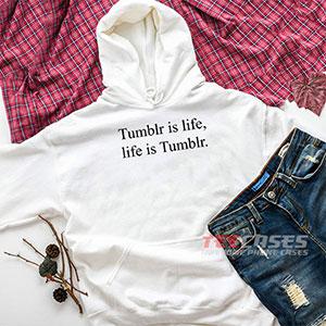 6579 Tumblr Is Life Hoodie Sweatshirts 300x300 - Tumblr Is Life hoodie