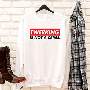 6584 Twerking Is Not A Crime Sweatshirt 300x300 - Twerking Is Not A Crime sweatshirt Crewneck