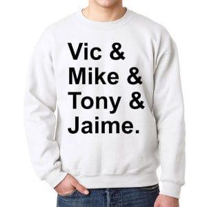 6597 Vic Mike Tony Jaime Sweatshirt 300x300 - Vic & Mike & Tony & Jaime sweatshirt Crewneck