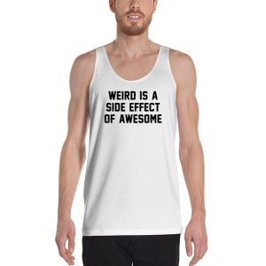 6616 Weird Is A Side Effect Of Awesome Tank Top Unisex T Shirt 300x300 - Weird Is A Side Effect Of Awesome Tanktop