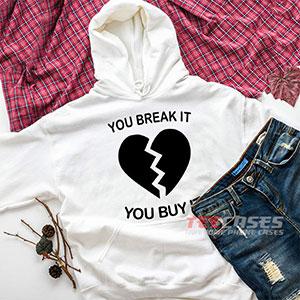 6639 You Break It You Buy It Hoodie Sweatshirts 300x300 - You break It You Buy It hoodie
