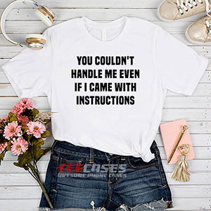 6641 You Couldnt Handle Me Even T Shirt 300x300 - You Couldn't Handle Me Even tshirt