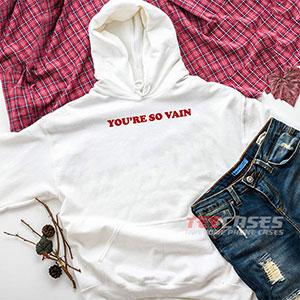 6649 Youre So Vain Hoodie Sweatshirts 300x300 - You're So Vain hoodie